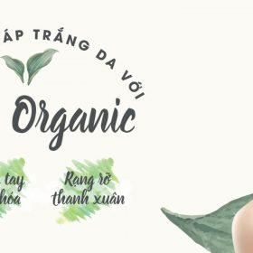 Liệu pháp trắng da với Enzyme Organic - Tôn tạo sắc đẹp, gìn giữ tuổi xuân