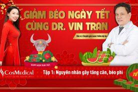 GIẢM BÉO NGÀY TẾT CÙNG DR. VIN TRAN - TẬP 1: NGUYÊN NHÂN GÂY TĂNG CÂN, BÉO PHÌ